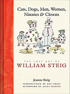 Cats, dogs, men, women, ninnies, & clowns : the lost art of William Steig