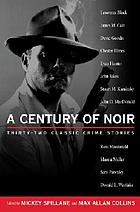 A century of noir : thirty-two classic crime stories
