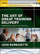 The art of great training delivery : strategies, tools, and tactics