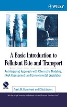 A basic introduction to pollutant fate and transport : an integrated approach with chemistry, modeling, risk assessment, and environmental legislation