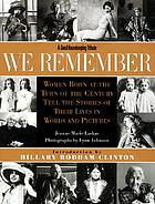 We remember : women born at the turn of the century tell the stories of their lives in words and pictures
