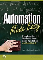 Automation made easy : everything you wanted to know about automation and need to ask