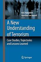 A new understanding of terrorism : case studies, trajectories and lessons learned