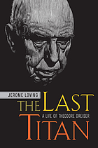 The last titan : a life of Theodore Dreiser