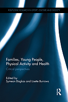 Families, young people, physical activity and health : critical perspectives