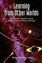 Learning from other worlds : estrangement, cognition and the politics of science fiction and utopia