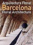 Barcelona arquitectura floral = Barcelona floral architecture