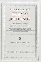 The papers of Thomas Jefferson / Retirement series. Vol. 8, 1 October 1814 to 31 August 1815 / Thomas Jefferson; edited by J. Jefferson Looney.