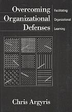 Overcoming organizational defenses : facilitating organizational learning