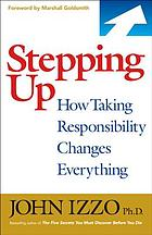 Stepping up : how taking responsibility changes everything