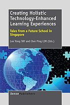 Creating holistic technology-enhanced learning experiences : tales from a future school in Singapore
