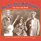 Ruckus juice & chitlins. Vol. 1, Classic recordings of the 1920's and 30's : the great jug bands.
