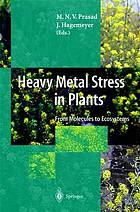Heavy metal stress in plants : from molecules to ecosystems
