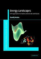 Energy landscapes : [with applications to clusters, biomolecules and glasses]