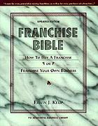 Franchise bible : how to buy a franchise or franchise your own business