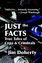 Just the facts : true tales of cops & criminals