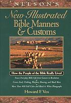Nelson's new illustrated Bible manners & customs : how the people of the Bible really lived