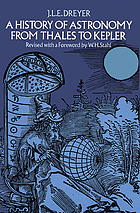 A history of astronomy from Thales to Kepler, formerly titled History of the planetary systems from Thales to Kepler;