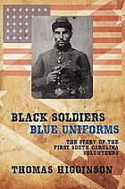 Black soldiers / blue uniforms : the story of the First South Carolina Volunteers
