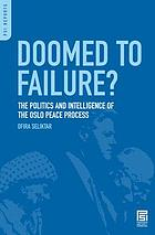 Doomed to failure? : the politics and intelligence of the Oslo peace process