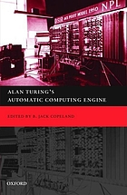 Alan Turing's Automatic Computing Engine : the Master Codebreaker's Struggle to build the Modern Computer.