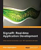 SignalR : real-time application development : utilize real-time functionality in your .NET applications with ease