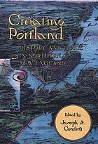 Creating Portland : history and place in northern New England