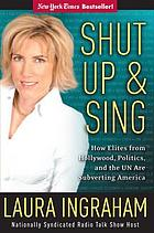 Shut up & sing : how elites from Hollywood, politics, and the UN are subverting America