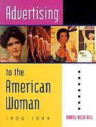 Advertising to the American woman : 1900 - 1999