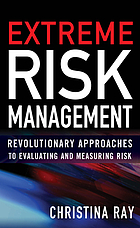 Extreme risk management : revolutionary approaches to evaluating and measuring risk