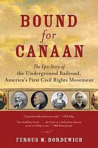Bound for Canaan : the Underground Railroad and the War for the Soul of America