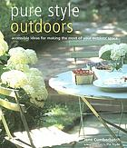 Pure style outdoors : [accessible ideas for making the most of your outdoor space]