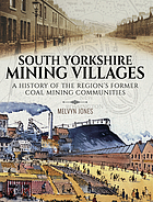 South Yorkshire Mining Villages : a History of the Region's Former Coal mining Communities.