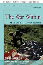 The war within : America's battle over Vietnam