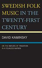 Swedish folk music in the twenty-first century : on the nature of tradition in a folkless nation