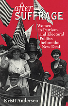 After suffrage : women in partisan and electoral politics before the New Deal