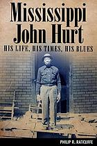 Mississippi John Hurt : his life, his times, his blues