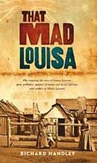 That mad Louisa : the life story of Louisa Lawson, an outstanding character in Australian history