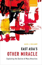 East Asia's other miracle : explaining the decline of mass atrocities