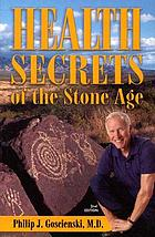 Health secrets of the stone age : what we can learn from deep in prehistory to become leaner, livelier and longer-lived