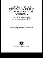 Restructuring hegemony in the global political economy : the rise of transnational neo-liberalism in the 1980s