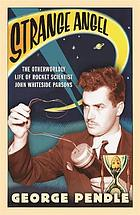 Strange angel : the otherworldly life of rocket scientist John Whiteside Parsons