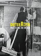 Dieter Roth, Processing the world : [exposition, Rennes, FRAC Bretagne, 14 décembre 2013-9 mars 2014]