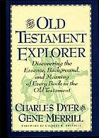 Old Testament explorer : discovering the essence, background, and meaning of every book in the Old Testament
