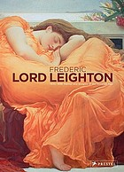 Frederic, Lord Leighton, 1830-1896 : painter and sculptor of the Victorian age