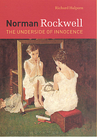 Norman Rockwell : the underside of innocence