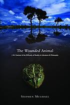 The wounded animal : J.M. Coetzee and the difficulty of reality in literature and philosophy