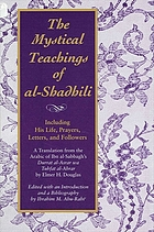 The mystical teachings of al-Shadhili : including his life, prayers, letters, and followers : a translation from the Arabic of Ibn al-Sabbagh's Durrat al-asrar wa tuhfat al-abrar