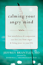 Calming your angry mind : how mindfulness and compassion can free you from anger and bring peace to your life