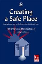 Creating a safe place : helping children and families recover from child sexual abuse